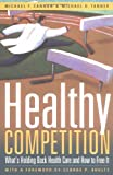cover of Healthy Competition: What's Holding Back Health Care and How to Free It