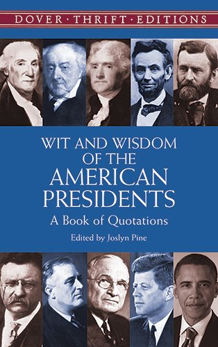 Wit and Wisdom of the American Presidents: A Book of Quotations (Dover Thrift Editions,)