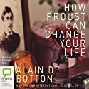 How Proust Can Change Your Life (       UNABRIDGED) by Alain de Botton Narrated by Nicholas Bell