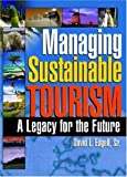 img - for Managing Sustainable Tourism: A Legacy for the Future by Chon, Kaye Sung, Edgell Sr, David L (2006) Paperback book / textbook / text book