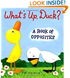 What's Up, Duck?: A Book of Opposites (Duck & Goose)