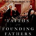 The Faiths of the Founding Fathers (       UNABRIDGED) by David L. Holmes Narrated by C. James Moore