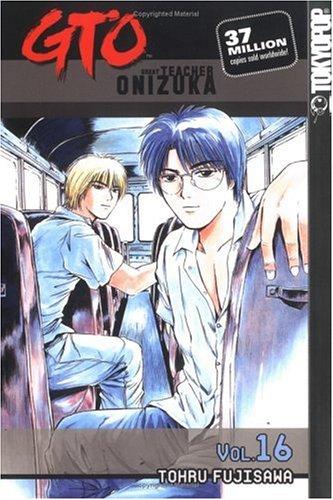 GTO: Great Teacher Onizuka, Vol. 16 (V. 16), Tohru Fujisawa