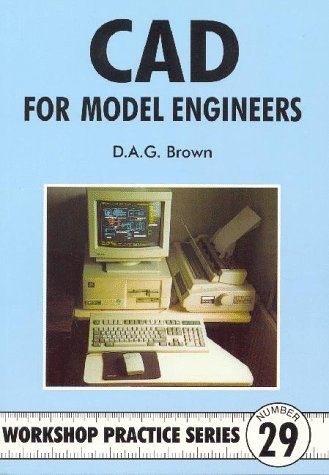 CAD for Model Engineers (Workshop Practice, 29) PDF