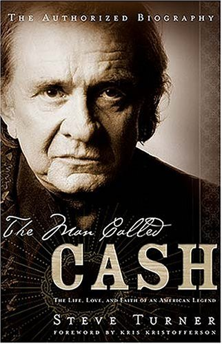 Man Called Cash : The Life, Love And Faith Of An American Legend