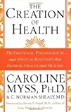 The Creation of Health: The Emotional, Psychological, and Spiritual Responses That Promote Health and Healing (0553812556) by Myss, Caroline M.