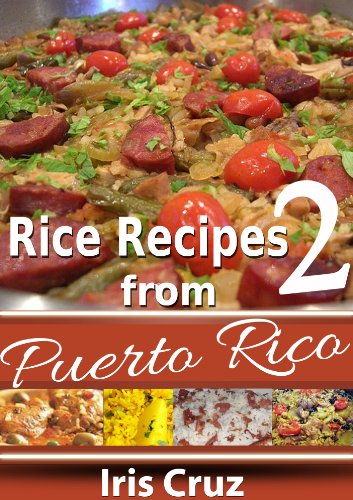 Rice Cooking Recipes from Puerto Rico # 2 ( Puerto Rico Rice Cooking Volume II ) (Pasteles Paso a Paso) by Iris Cruz