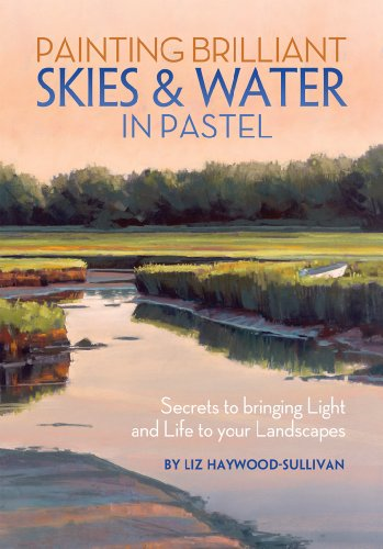 Download Painting Brilliant Skies & Water in Pastel: Secrets to Bringing Light and Life to Your Landscapes