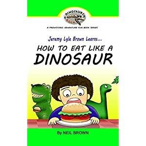 Jeremy Lyle Brown Learns... HOW TO EAT LIKE A DINOSAUR (FREE BONUS Audio Version of this book along with FREE 10-Page Coloring Book): Great Bedtime St
