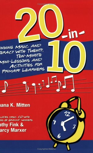 20-In-10: Linking Music and Literacy with Twenty, Ten-Minute Mini-Lessons and Activities for Primary Learners