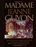 img - for Madame Jeanne Guyon: Experiencing Union with God Through Inner Prayer & the Way and Results of Union with God (Pure Gold Classics) book / textbook / text book