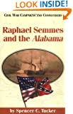 Raphael Semmes and the Alabama (Civil War Campaigns and Commanders Series)
