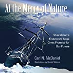 At the Mercy of Nature: Shackleton's Survival Saga Gives Promise for Our Future | Carl N. McDaniel