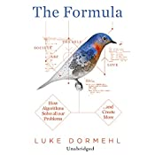 The Formula: How Algorithms Solve all our Problems…and Create More | [Luke Dormehl]