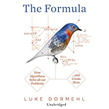 The Formula: How Algorithms Solve all our Problems…and Create More (       UNABRIDGED) by Luke Dormehl Narrated by Daniel Weyman