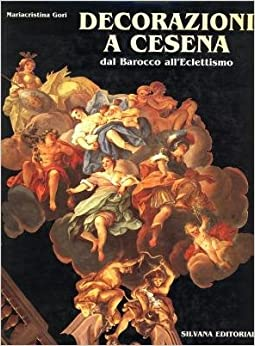 Decorazioni a Cesena: Dal barocco all'eclettismo (Italian Edition