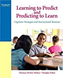 Learning to Predict and Predicting to Learn: Cognitive Strategies and Instructional Routines (0131579223) by Thomas DeVere Wolsey