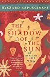The Shadow of the Sun: My African Life (0140292624) by Kapuscinski, Ryszard