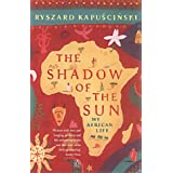 The Shadow of the Sun: My African Lifeby Ryszard Kapuscinski