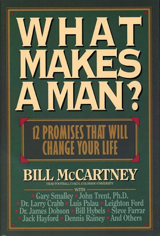 What Makes a Man?: 12 Promises That Will Change Your Life, BILL MCCARTNEY