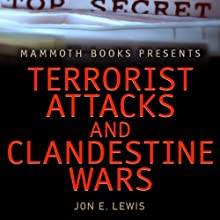 Mammoth Books Presents: Terrorist Attacks and Clandestine Wars Audiobook by Jon E. Lewis Narrated by Peter Marinker