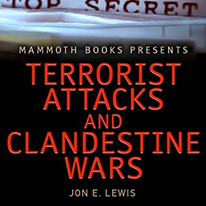 Mammoth Books Presents: Terrorist Attacks and Clandestine Wars | [Jon E. Lewis]