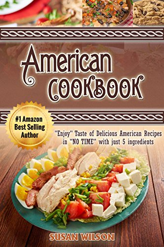 AMERICAN COOKBOOK: Enjoy Taste of Scrumptious American Recipes by Susan Wilson