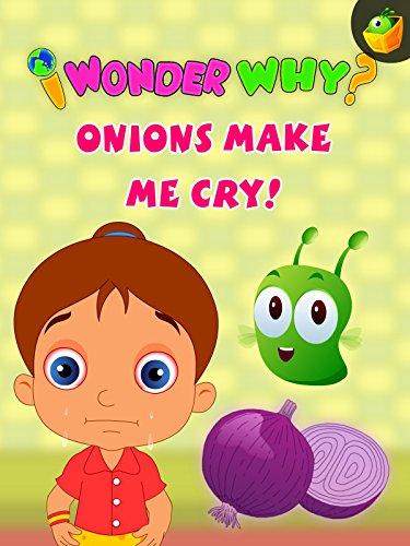 I Wonder Why? Onions Make Me Cry?