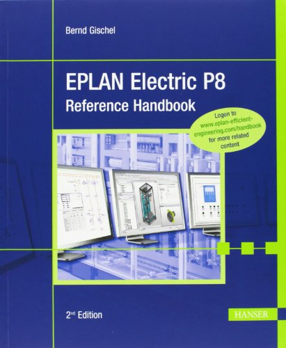 EPLAN Electric P8 Reference Handbook 2E, by Bernd Gischel