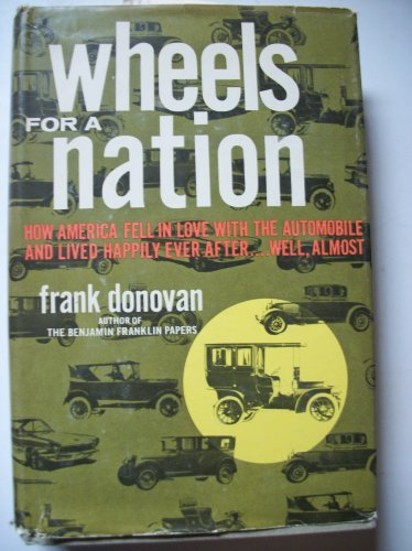 Wheels for a Nation: How America Fell in Love with the Automobile, and Lived Happily Ever After...Well, Almost