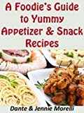 A Foodies Guide to Yummy Appetizer & Snack Recipes