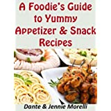 A Foodie's Guide to Yummy Appetizer & Snack Recipes ~ Dante Morelli