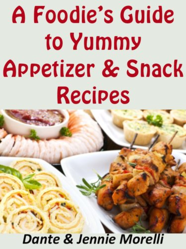 A Foodie's Guide to Yummy Appetizer & Snack Recipes