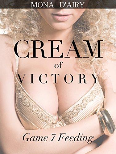Cream of Victory: Game 7 Feeding: Adult Nursing Hucow Steamy Short Story PDF