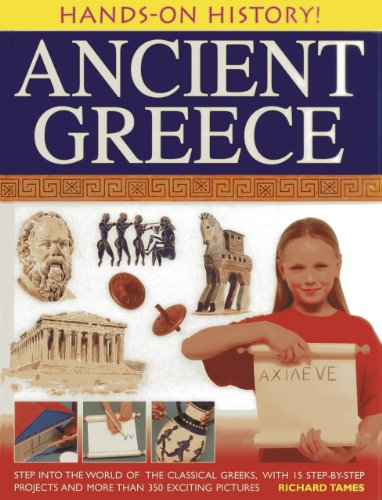 Hands-on History! Ancient Greece: Step into the World of the Classical Greeks, with 15 Step-by-step Projects and 350 Exciting Pictures