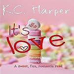 It's Love: A Sweet, Fun, Romantic Read | K.C. Harper