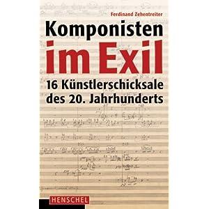 Komponisten im Exil: 16 Künstlerschicksale des 20. Jahrhunderts