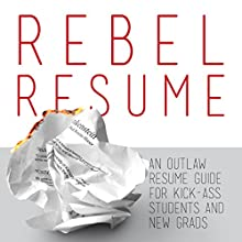 Rebel Resume: An Outlaw Guide to Kick-Ass Resumes for Students & New Grads (       UNABRIDGED) by Josh Barsch Narrated by Kirk Hanley