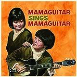 MAMA GUITAR SINGS MAMA GUITAR
