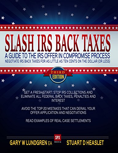 Download Slash IRS Back Taxes - Negotiate IRS Back Taxes for as Little as Ten Cents on the Dollar (or less): A Guide to the Offer In Compromise Process