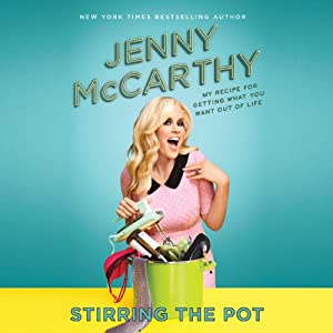 Stirring the Pot: My Recipe for Getting What You Want Out of Life | [Jenny McCarthy]