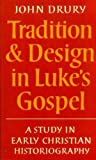 Tradition and Design in Luke's Gospel: A Study in Early Christian Historiography (0232513163) by Drury, John