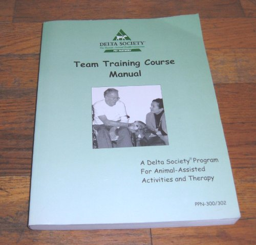 The Pet Partners Team Training Manual: A Delta Society...