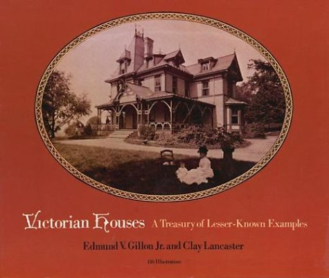 Victorian Houses: A Treasury of Lesser-Known Examples (Dover Books on Architecture), Edmund V. Gillon Jr., Clay Lancaster