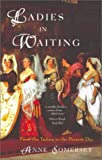 Ladies in Waiting: From the Tudors to the Present Day (1842125966) by Somerset, Anne