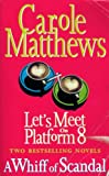 Let's Meet on Platform 8 and A Whiff of Scandal [Two Bestselling Novels] Carole Matthews