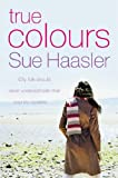Sue Haasler True Colours