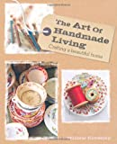 The Art of Homemade Living: Crafting a beautiful home