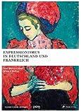 Expressionismus in Deutschland und Frankreich: Von Matisse zum Blauen Reiter