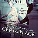 A Certain Age Audiobook by Beatriz Williams Narrated by Mia Baron, Barbara Goodson, Adrienne Rusk